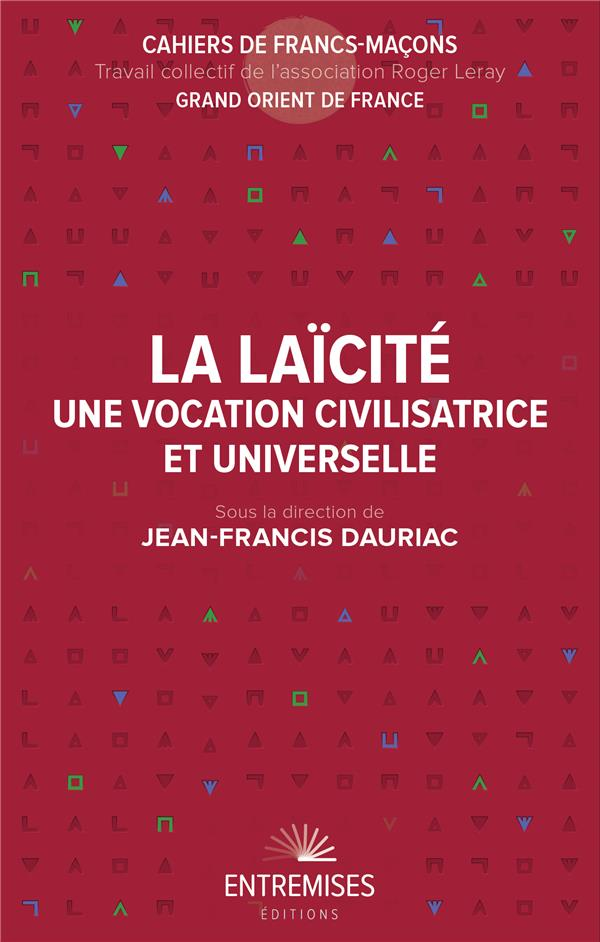 LA LAICITE - UNE VOCATION CIVILISATRICE ET UNIVERSELLE