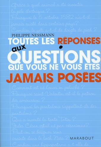 TOUTES LES REPONSES AUX QUESTIONS QUE VOUS NE VOUS ETES JAMAIS POSEES