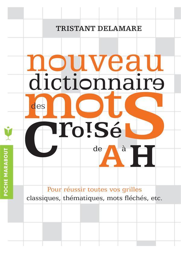 NOUVEAU DICTIONNAIRE DES MOTS CROISES DE A A H