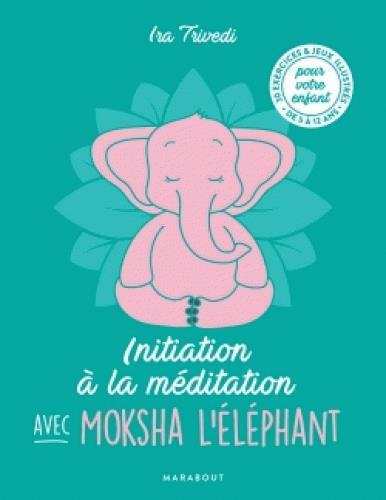 INITIATION A LA MEDITATION AVEC MOKSHA L'ELEPHANT