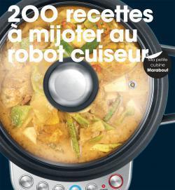 200 RECETTES A MIJOTER AU ROBOT CUISEUR