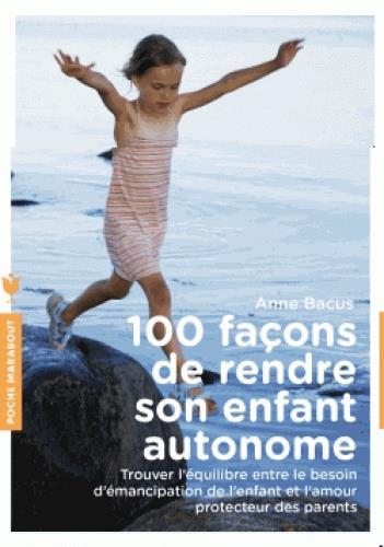 100 FACONS DE RENDRE SON ENFANT AUTONOME