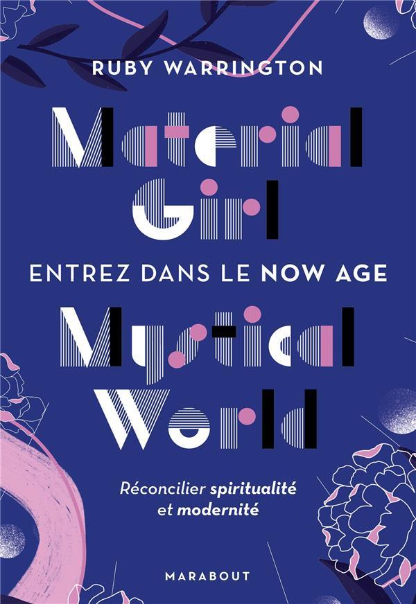 MATERIAL GIRL MYSTICAL WORLD - ENTREZ DANS LE NOW AGE - RECONCILIEZ SPIRITUALITE ET MODERNITE