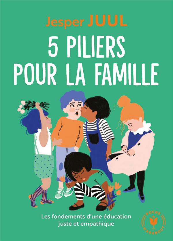 5 PILIERS POUR LA FAMILLE - LES FONDEMENTS D'UNE EDUCATION JUSTE ET EMPATHIQUE