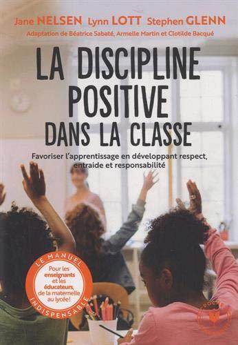 LA DISCIPLINE POSITIVE DANS LA CLASSE - FAVORISER L'APPRENTISSAGE EN DEVELOPPANT LE RESPECT, LA COOP