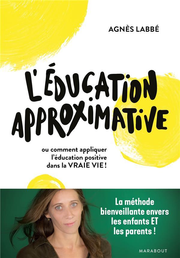 L'EDUCATION APPROXIMATIVE - OU COMMENT APPLIQUER L'EDUCATION POSITIVE DANS LA VRAIE VIE !