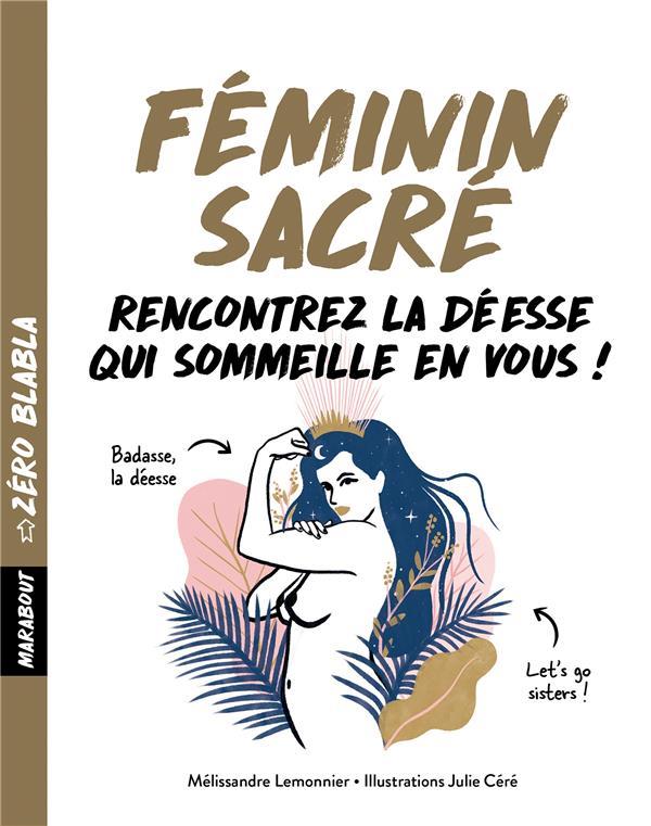 ZERO BLABLA : FEMININ SACRE - 1 MOIS POUR VOUS RECONCILIER AVEC VOTRE DEESSE INTERIEURE