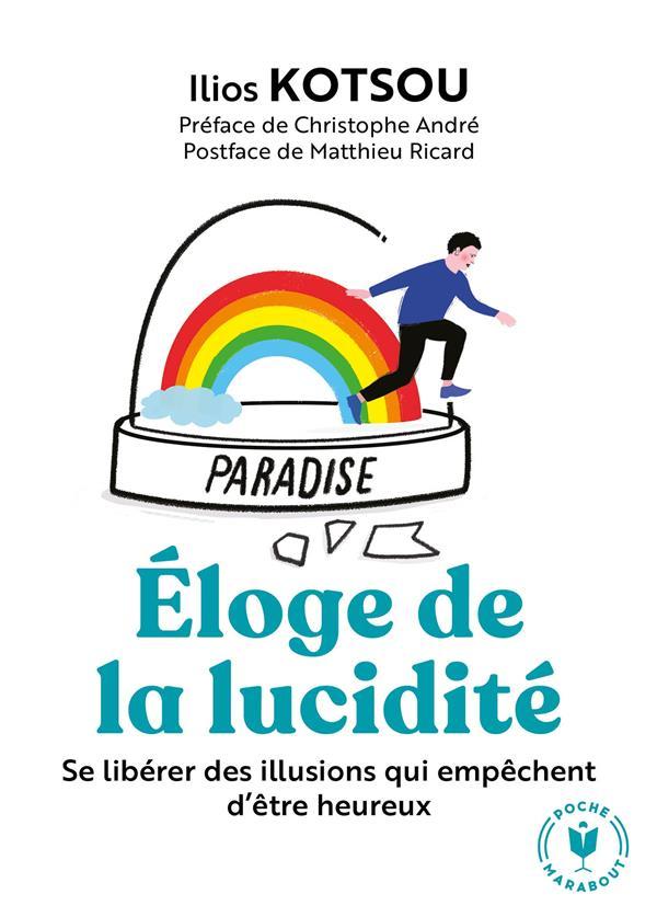 L'ELOGE DE LA LUCIDITE - SE LIBERER DES ILLUSIONS QUI EMPECHENT D ETRE HEUREUX
