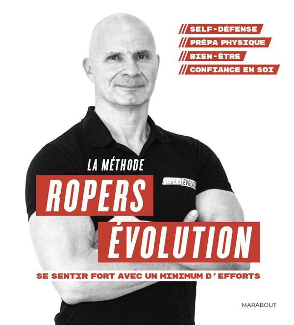 LA METHODE ROPERS EVOLUTION : SE SENTIR FORT AVEC UN MINIMUM D'EFFORTS