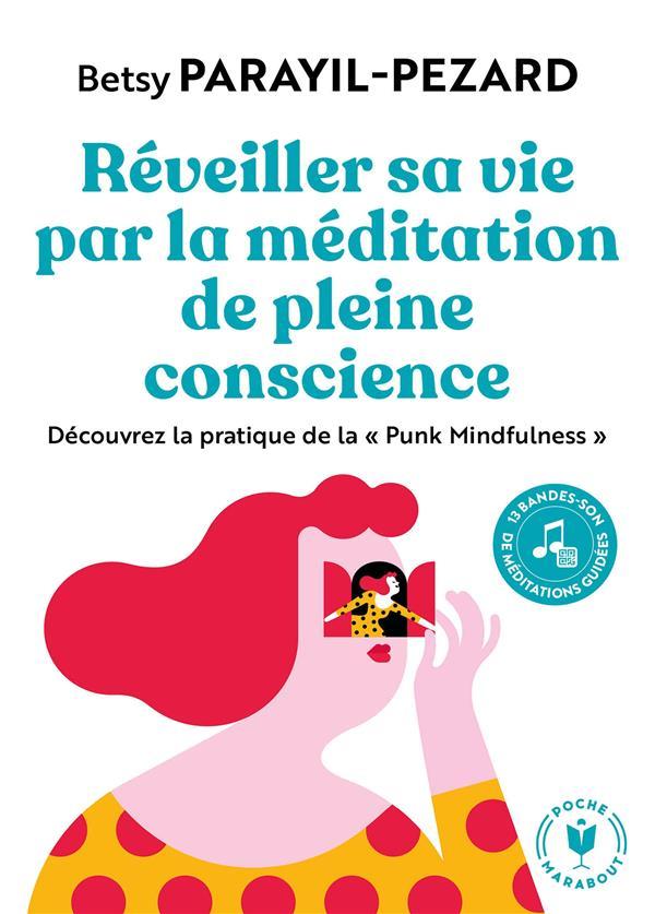 """REVEILLER SA VIE PAR LA MEDITATION DE PLEINE CONSCIENCE - DECOUVREZ LA PRATIQUE DE LA """"PUNK MINDFULN"""