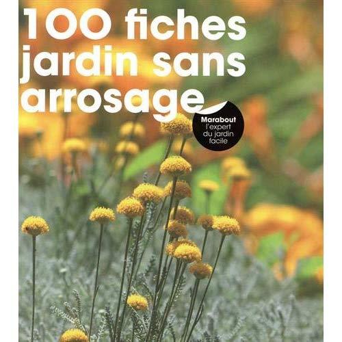 100 FICHES UN JARDIN SANS ARROSAGE