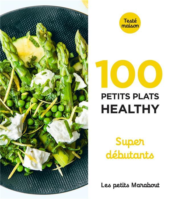 LES PETITS MARABOUT - 100 PETITS PLATS HEALTHY - SUPER DEBUTANT