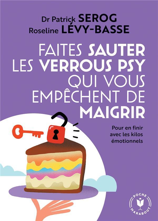FAITES SAUTER LES VERROUS QUI VOUS EMPECHENT DE MAIGRIR - POUR EN FINIR AVEC LES KILOS EMOTIONNELS