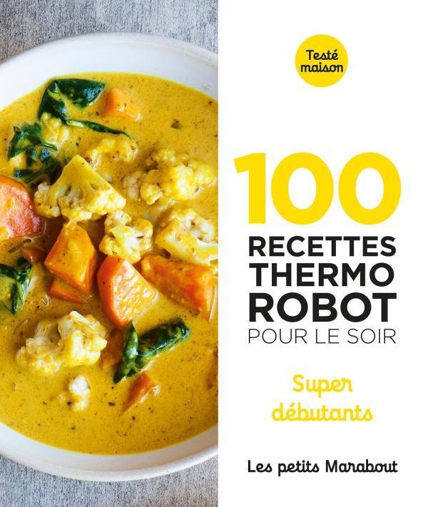 100 RECETTES AU THERMO ROBOT POUR LE SOIR - SUPER DEBUTANTS