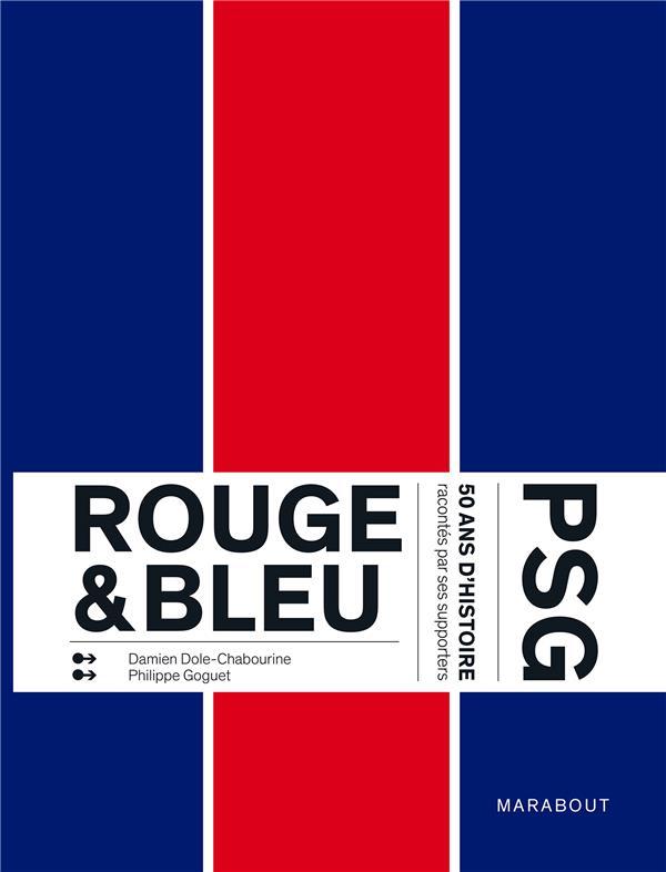 ROUGE & BLEU : 50 ANS D'HISTOIRE DU PSG RACONTES PAR SES SUPPORTERS