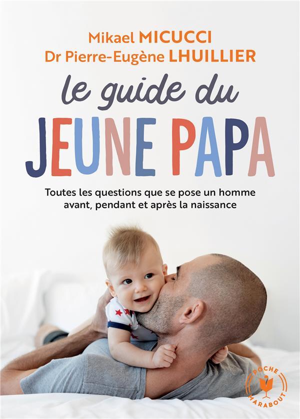 LE GUIDE DU JEUNE PAPA - TOUTES LES QUESTIONS QUE SE POSENT UN HOMME AVANT, PENDANT ET APRES LA NAIS