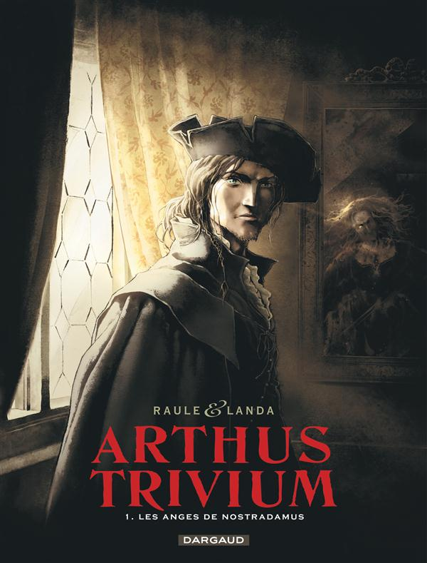 ARTHUS TRIVIUM - T1 - LES ANGES DE NOSTRADAMUS
