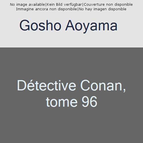 DETECTIVE CONAN, TOME 96