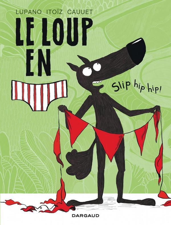 LE LOUP EN SLIP - TOME 3 - SLIP HIP HIP !