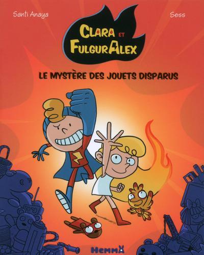 CLARA ET FULGURALEX - TOME 1 LE MYSTERE DES JOUETS DISPARUS