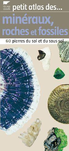 PETIT ATLAS DES MINERAUX, ROCHES ET FOSSILES . 60 PIERRES DU SOL ET DU SOUS-SOL