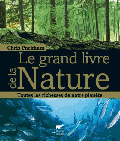 LE GRAND LIVRE DE LA NATURE. TOUTES LES RICHESSES DE NOTRE PLANETE