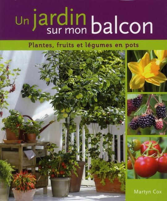 UN JARDIN SUR MON BALCON. PLANTES, FRUITS ET LEGUMES EN POTS