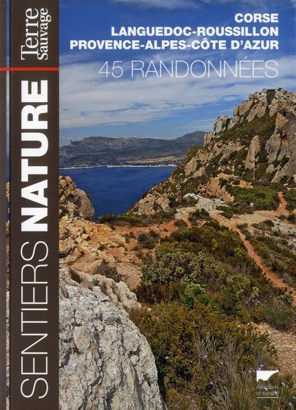 SENTIERS NATURE TERRE SAUVAGE . 45 RANDONNEES EN CORSE, LANGUEDOC-ROUSSILLON ET PROVENCE-ALPES-COTE