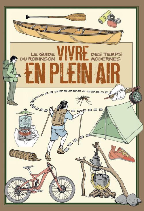 VIVRE EN PLEIN AIR. LE GUIDE DU ROBINSON DES TEMPS MODERNES