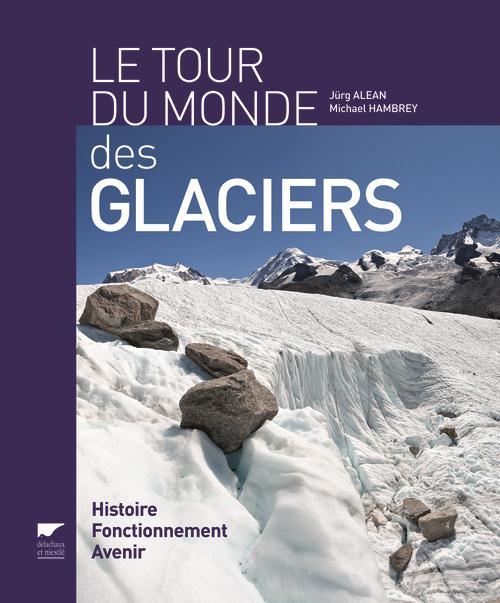 TOUR DU MONDE DES GLACIERS. HISTOIRE, FONCTIONNEMENT, AVENIR