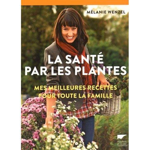 LA SANTE PAR LES PLANTES. MES MEILLEURES RECETTES POUR TOUTE LA FAMILLE