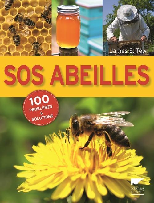 SOS ABEILLES. 100 PROBLEMES ET SOLUTIONS