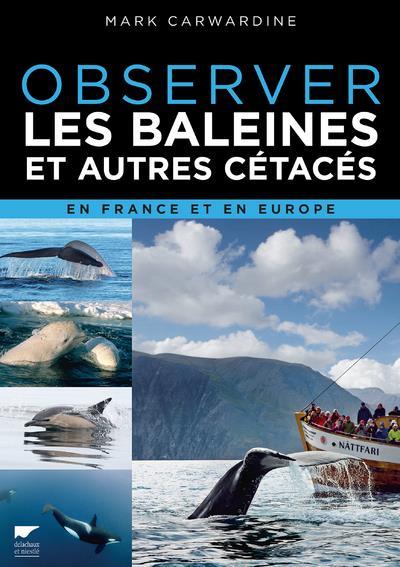 OBSERVER LES BALEINES ET AUTRES CETACES EN FRANCE ET EN EUROPE