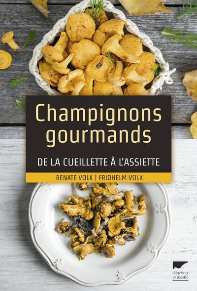 CHAMPIGNONS GOURMANDS DE LA CUEILLETTE A L'ASSIETTE