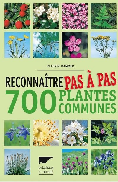 RECONNAITRE PAS A PAS 700 PLANTES COMMUNES
