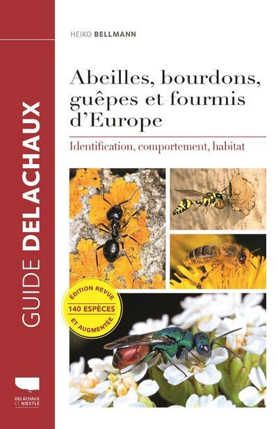 ABEILLES, BOURDONS, GUEPES ET FOURMIS D'EUROPE - IDENTIFICATION, COMPORTEMENT, HABITAT