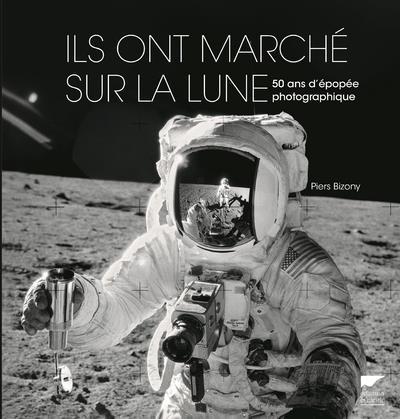 ILS ONT MARCHE SUR LA LUNE - 50 ANS D'EPOPEE PHOTOGRAPHIQUE