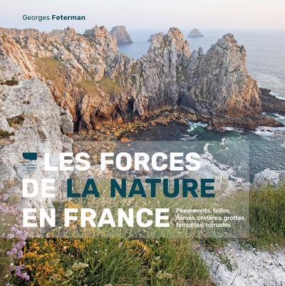 LES FORCES DE LA NATURE EN FRANCE. PLISSEMENTS, FAILLES, DOMES, CRATERES, GROTTES, TEMPETES, TORNADE