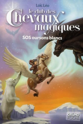 LE CLUB DES CHEVAUX MAGIQUES TOME 2 SOS OURSONS BLANCS
