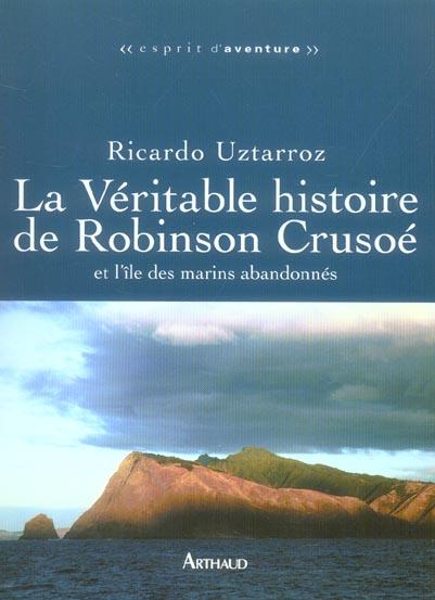 VERITABLE HISTOIRE DE ROBINSON CRUSOE (LA) - ET L'ILE DES MARINS ABANDONNES