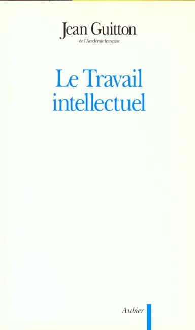 LE TRAVAIL INTELLECTUEL - CONSEILS A CEUX QUI ETUDIENT ET A CEUX QUI ECRIVENT