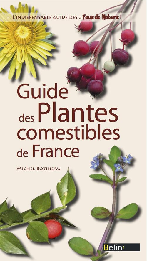 GUIDE DES PLANTES SAUVAGES COMESTIBLES FRANCE, BELGIQUE, LUXEMBOURG, SUISSE