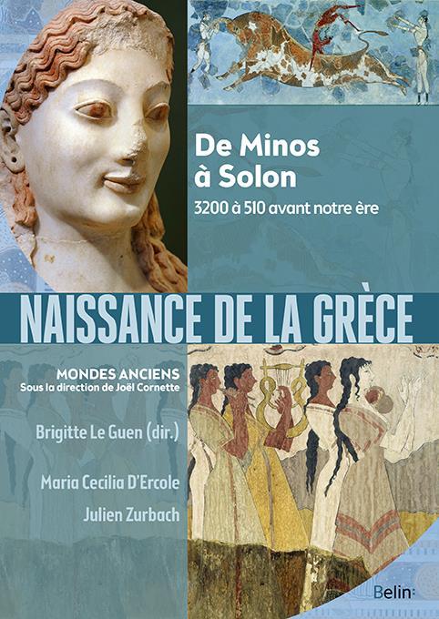 NAISSANCE DE LA GRECE - DE MINOS A SOLON. 3200 A 510 AVANT NOTRE ERE
