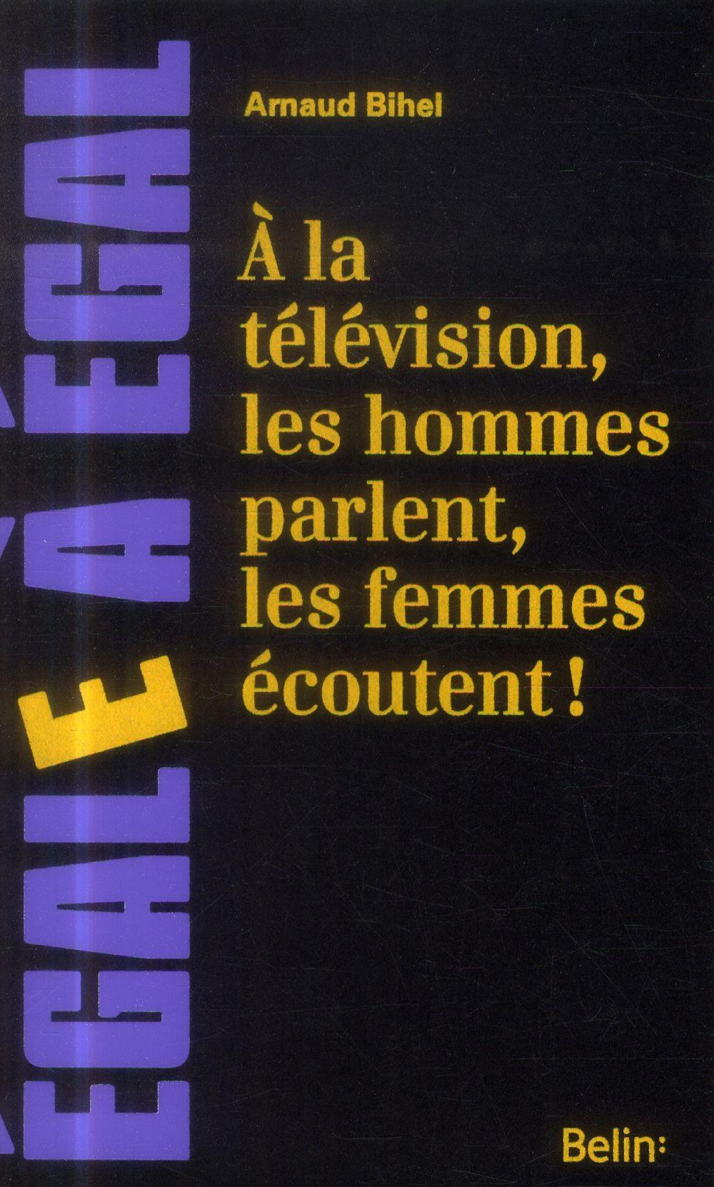 A LA TELEVISION LES HOMMES PARLENT, LES FEMMES ECOUTENT