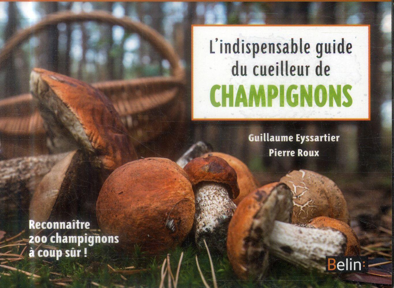 L INDISPENSABLE GUIDE DU CUEILLEUR DE CHAMPIGNONS - RECONNAITRE 200 CHAMPIGNONS A COUP SUR