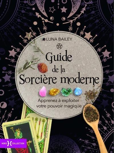GUIDE DE LA SORCIERE MODERNE - APPRENEZ A EXPLOITER VOTRE POUVOIR MAGIQUE