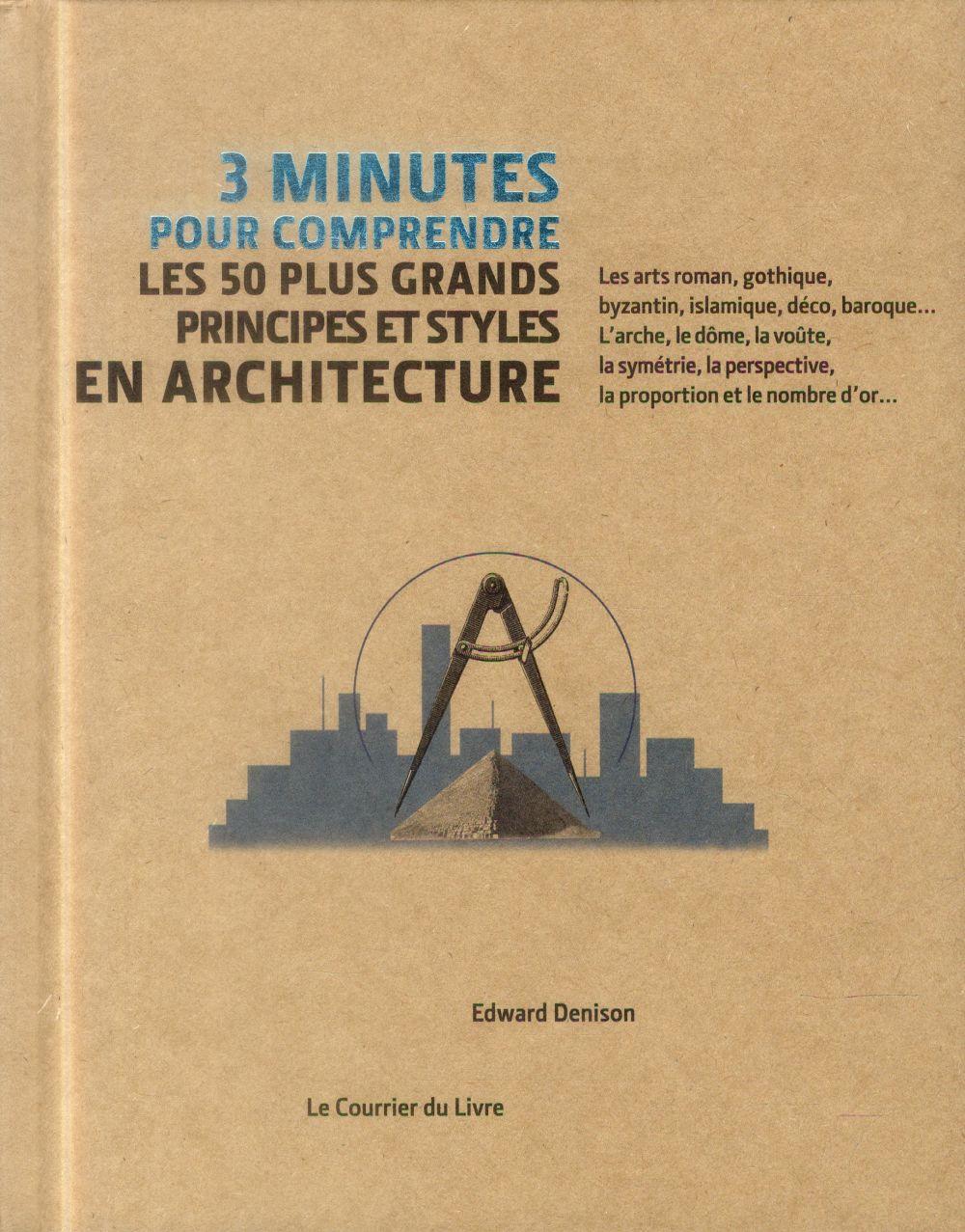 3 MINUTES POUR COMPRENDRE 50 PLUS GRANDS PRINCIPES ET STYLES EN ARCHITECTURE
