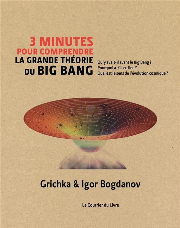 3 MINUTES POUR COMPRENDRE LA GRANDE THEORIE DU BIG BANG   CD