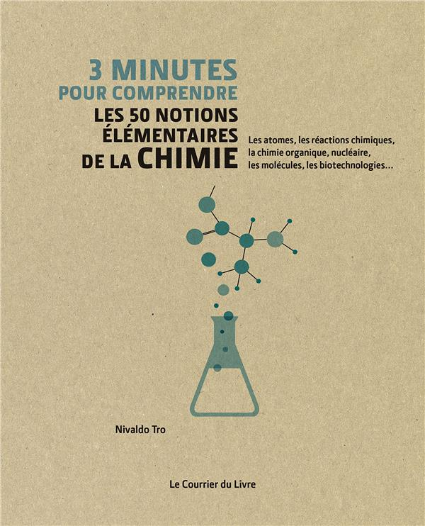 3 MINUTES POUR COMPRENDRE LES 50 NOTIONS ELEMENTAIRES DE LA CHIMIE