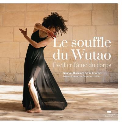 LE SOUFFLE DU WUTAO - EVEILLER L'AME DU CORPS